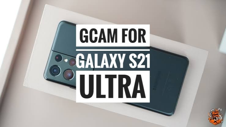 Download Gcam For Galaxy S21 Ultra (SD and Exynos)